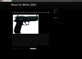blackorwhite2005.blogspot.com