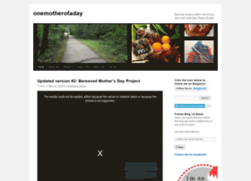 onemotherofaday.wordpress.com