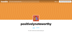 positivelynoteworthy.tumblr.com