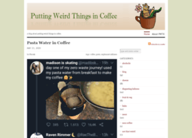 puttingweirdthingsincoffee.com