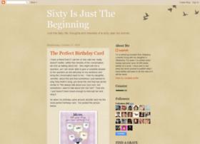 sixtyisjustthebeginning.blogspot.com