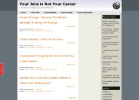 yourjobsnotyourcareer.blogspot.com